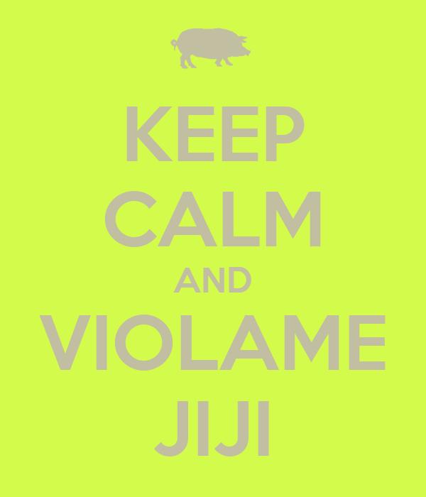 KEEP CALM AND VIOLAME JIJI