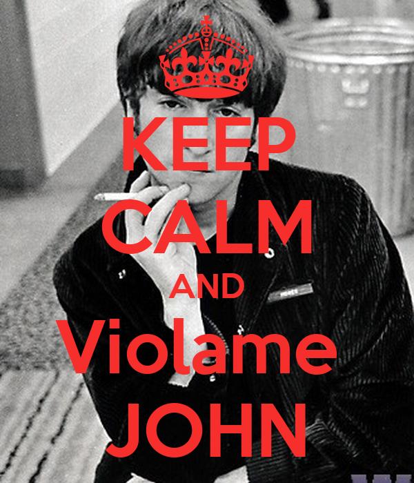 KEEP CALM AND Violame  JOHN
