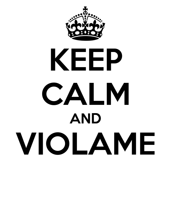 KEEP CALM AND VIOLAME