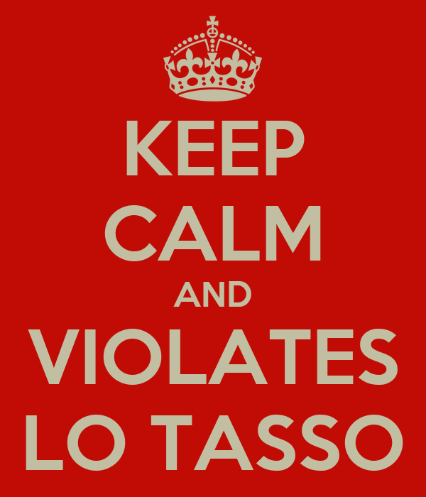 KEEP CALM AND VIOLATES LO TASSO