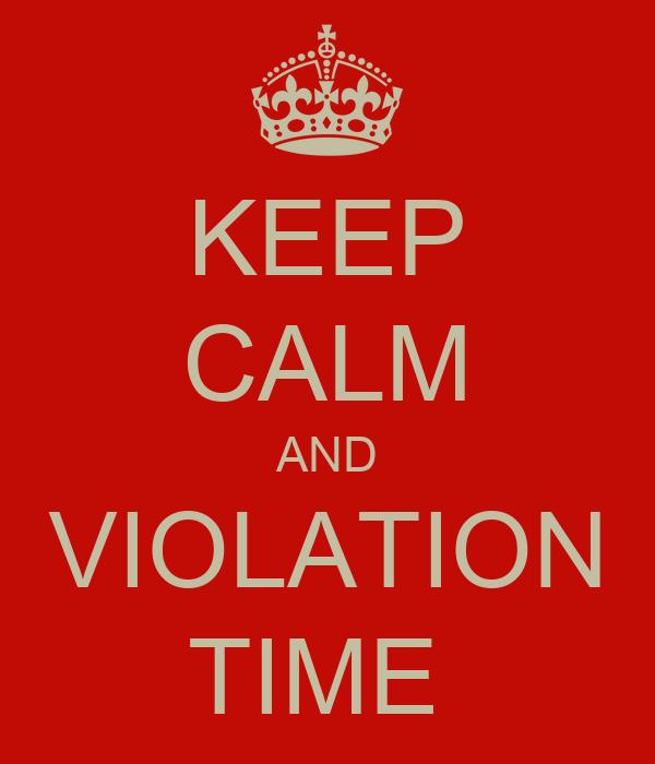 KEEP CALM AND VIOLATION TIME