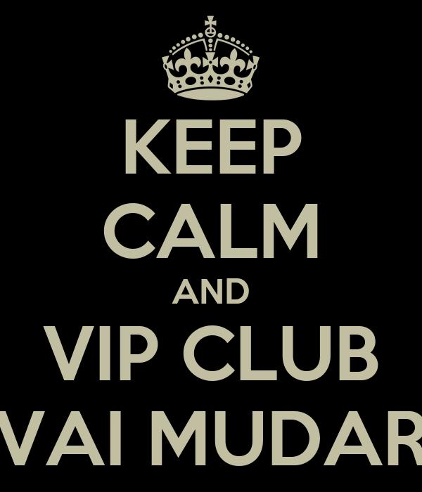 KEEP CALM AND VIP CLUB VAI MUDAR