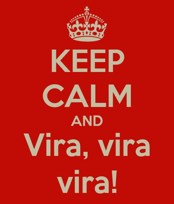 KEEP CALM AND Vira, vira vira!
