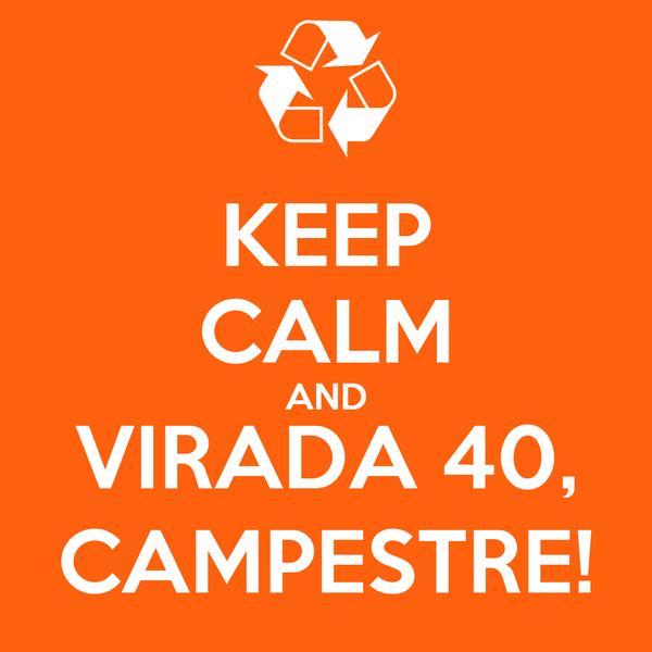 KEEP CALM AND VIRADA 40, CAMPESTRE!