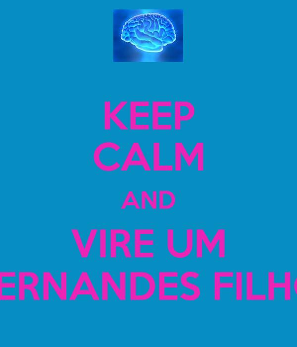 KEEP CALM AND VIRE UM FERNANDES FILHO