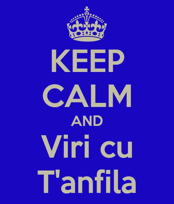 KEEP CALM AND Viri cu T'anfila