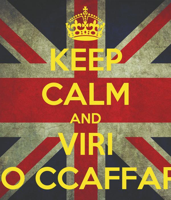 KEEP CALM AND VIRI SO CCAFFARI
