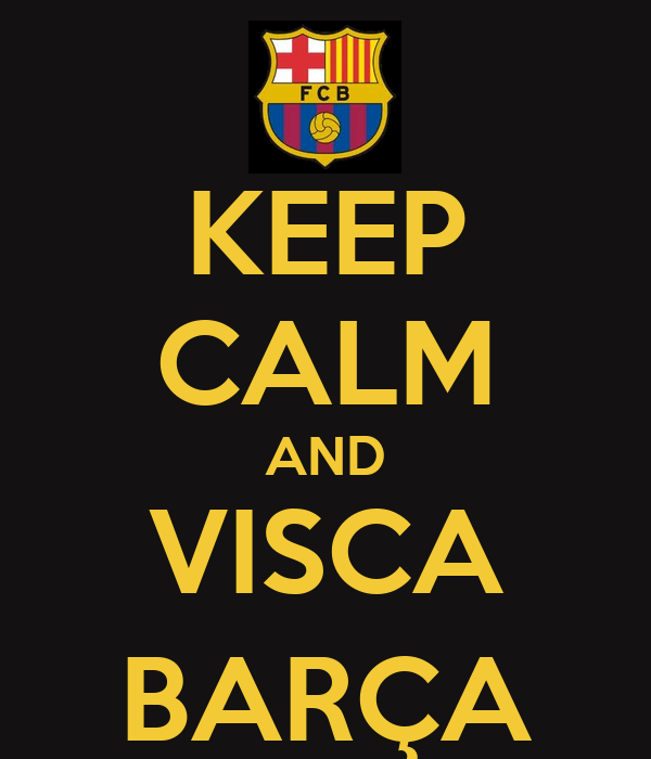 KEEP CALM AND VISCA BARÇA