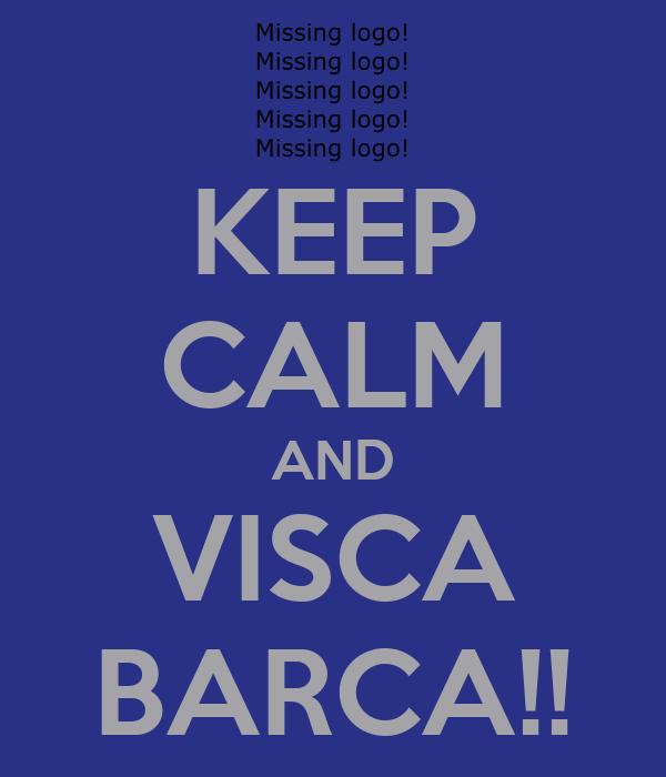 KEEP CALM AND VISCA BARCA!!