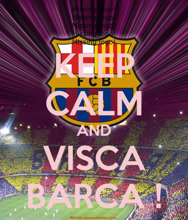 KEEP CALM AND VISCA BARCA !