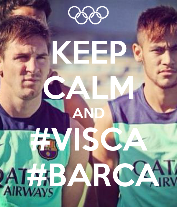 KEEP CALM AND #VISCA  #BARCA