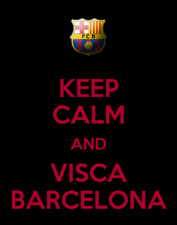 KEEP CALM AND VISCA BARCELONA
