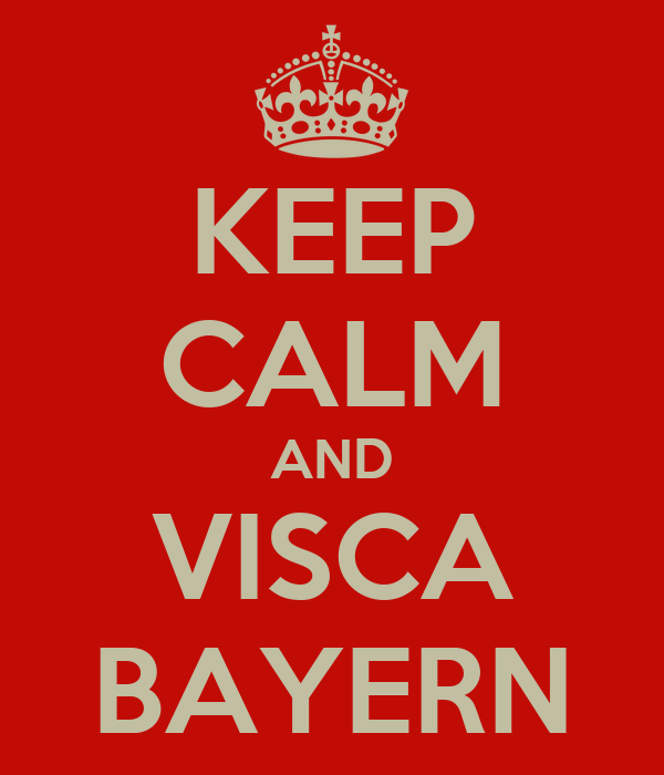 KEEP CALM AND VISCA BAYERN