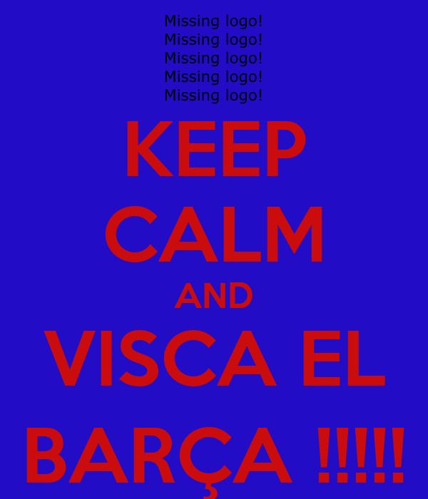 KEEP CALM AND VISCA EL BARÇA !!!!!