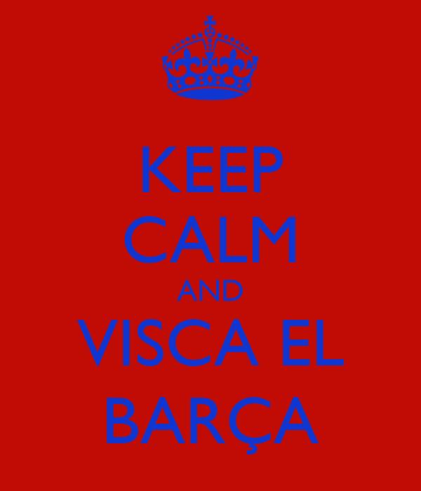 KEEP CALM AND VISCA EL BARÇA