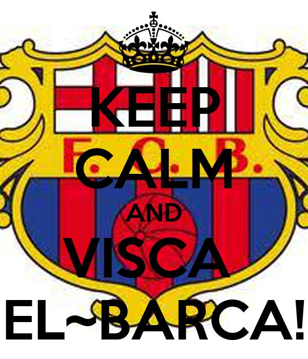 KEEP CALM AND VISCA  EL~BARCA!