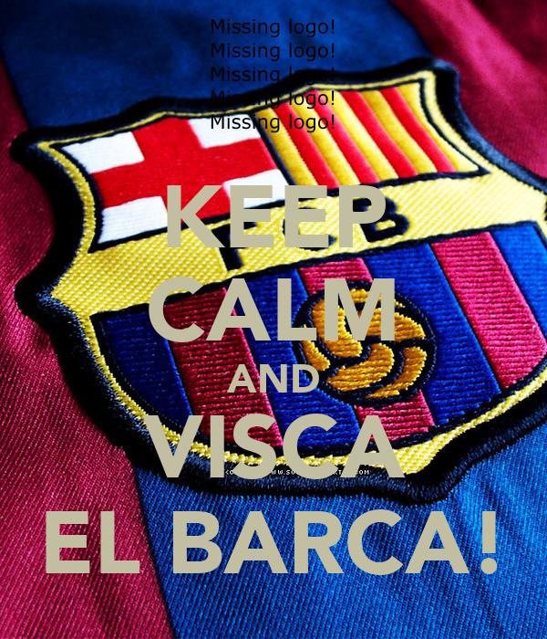 KEEP CALM AND VISCA EL BARCA!