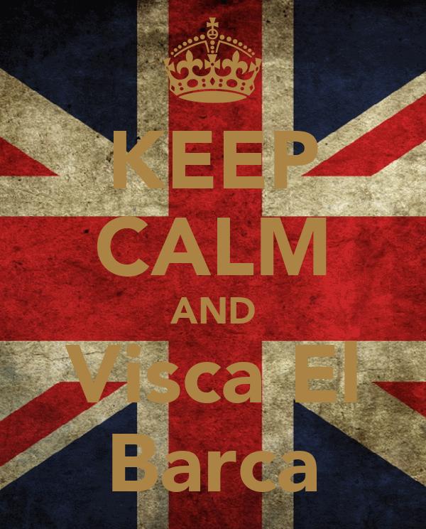 KEEP CALM AND Visca El Barca