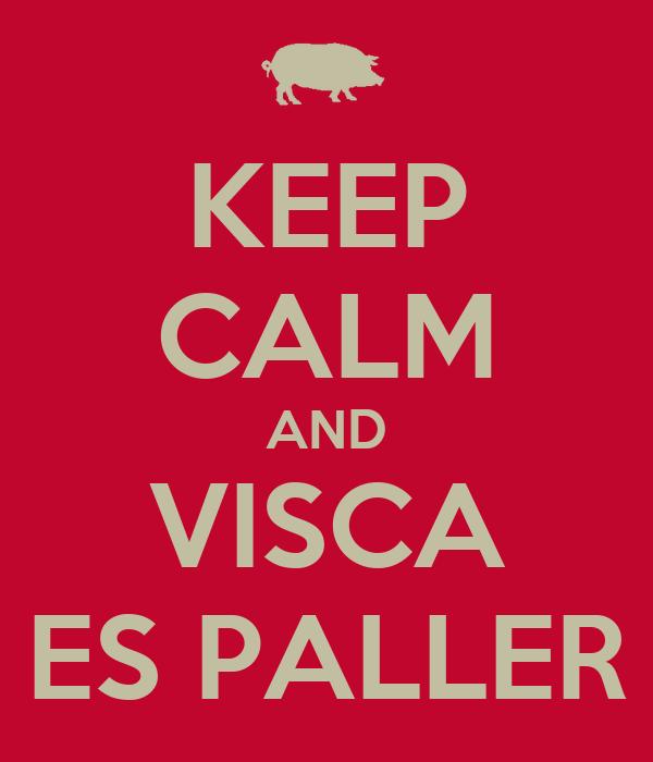 KEEP CALM AND VISCA ES PALLER