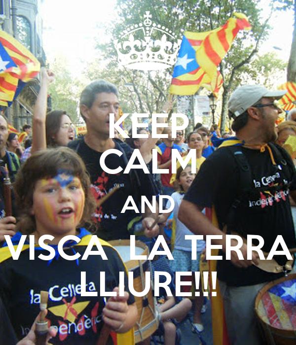 KEEP CALM AND VISCA  LA TERRA LLIURE!!!