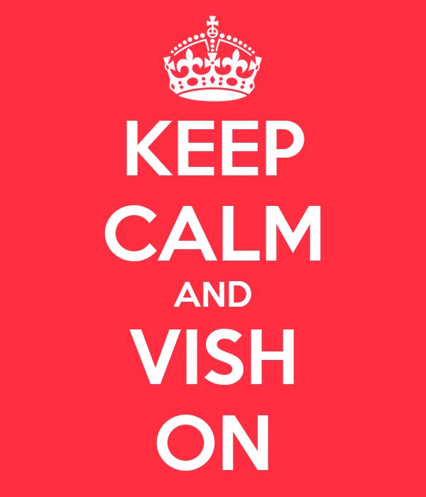 KEEP CALM AND VISH ON