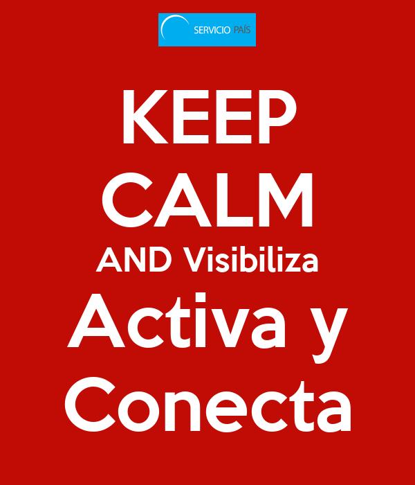 KEEP CALM AND Visibiliza Activa y Conecta
