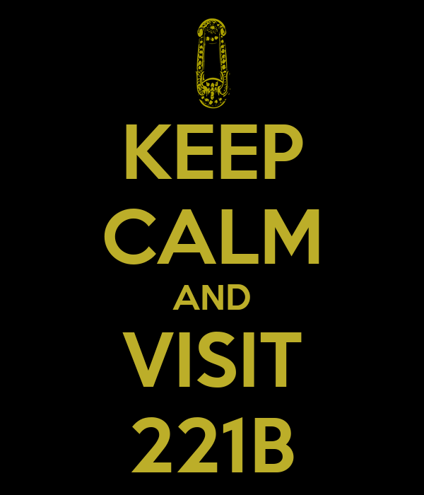 KEEP CALM AND VISIT 221B