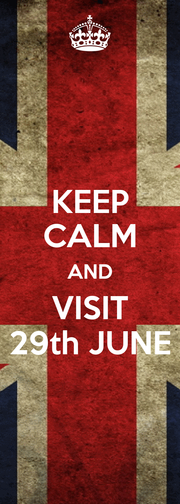 KEEP CALM AND VISIT 29th JUNE