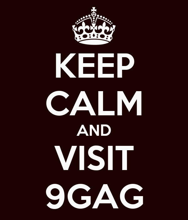 KEEP CALM AND VISIT 9GAG