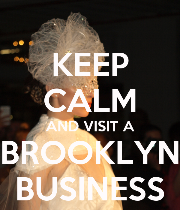 KEEP CALM AND VISIT A BROOKLYN BUSINESS