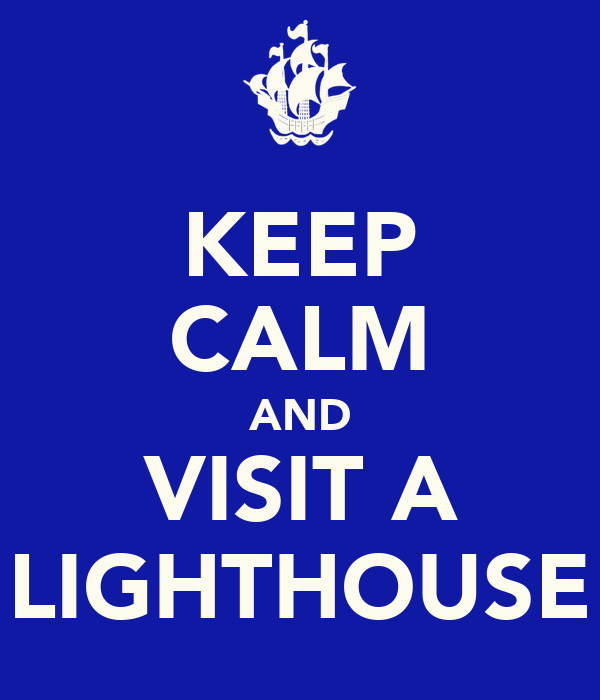 KEEP CALM AND VISIT A LIGHTHOUSE