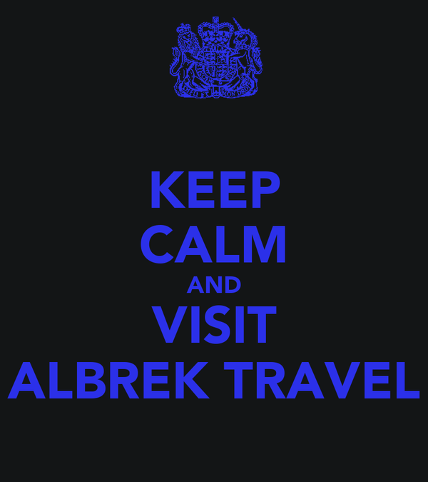 KEEP CALM AND VISIT ALBREK TRAVEL