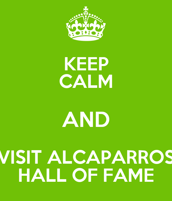 KEEP CALM AND VISIT ALCAPARROS HALL OF FAME