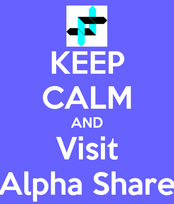 KEEP CALM AND Visit Alpha Share