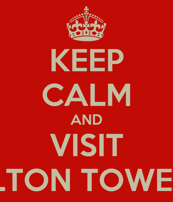 KEEP CALM AND VISIT ALTON TOWERS