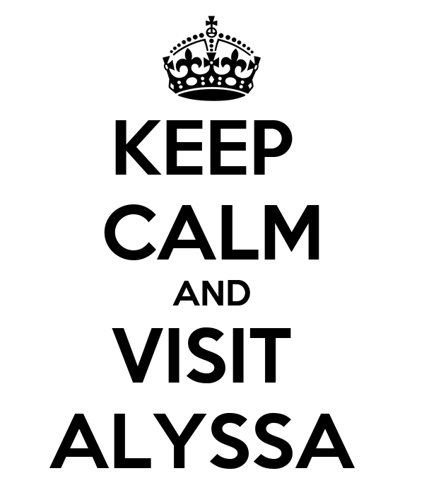 KEEP  CALM AND VISIT  ALYSSA