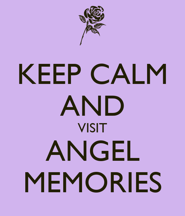 KEEP CALM AND VISIT ANGEL MEMORIES