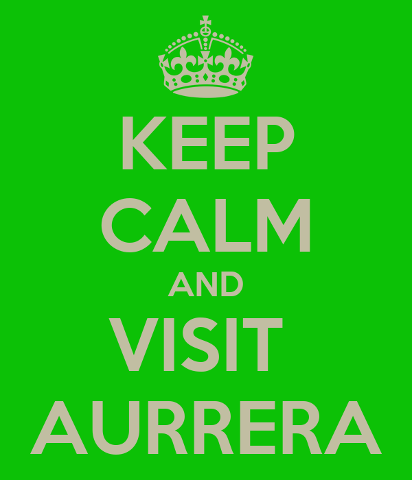 KEEP CALM AND VISIT  AURRERA