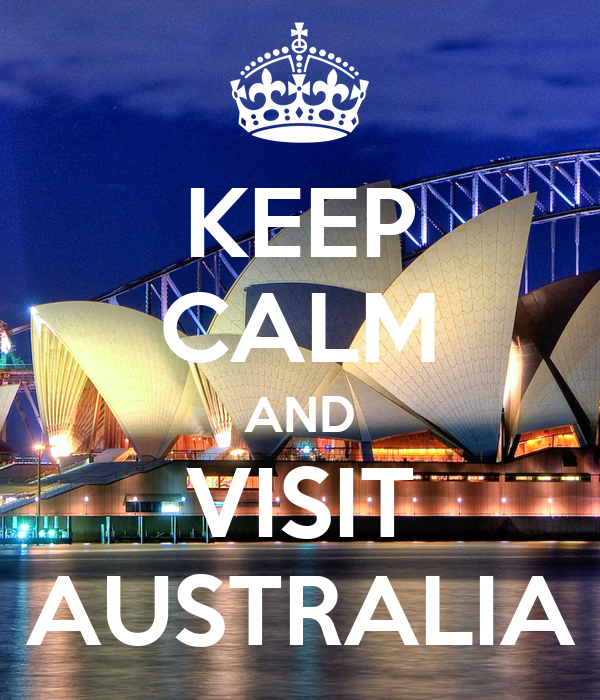 KEEP CALM AND VISIT  AUSTRALIA