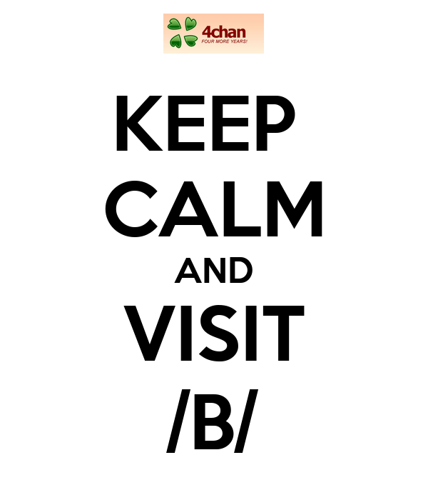 KEEP  CALM AND VISIT /B/