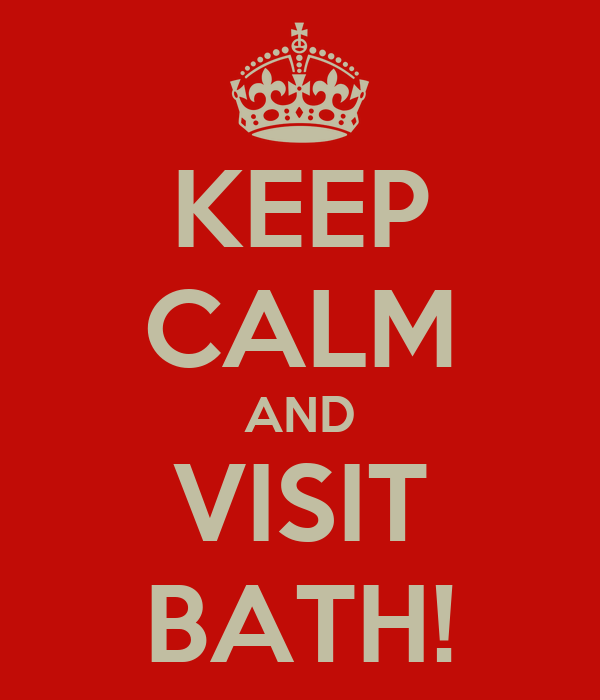 KEEP CALM AND VISIT BATH!