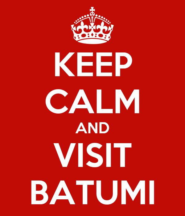 KEEP CALM AND VISIT BATUMI