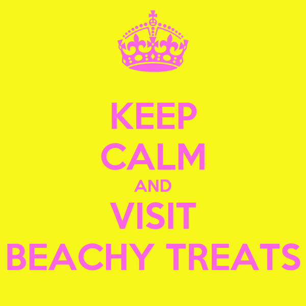 KEEP CALM AND VISIT BEACHY TREATS