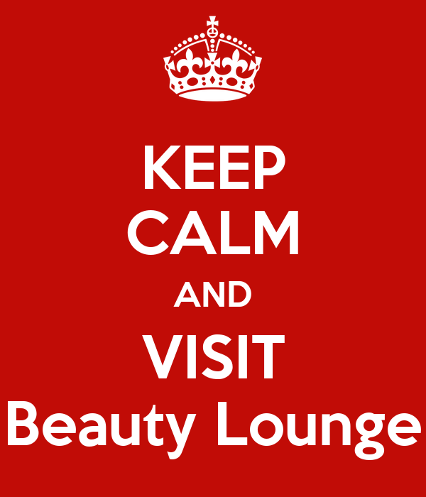 KEEP CALM AND VISIT Beauty Lounge