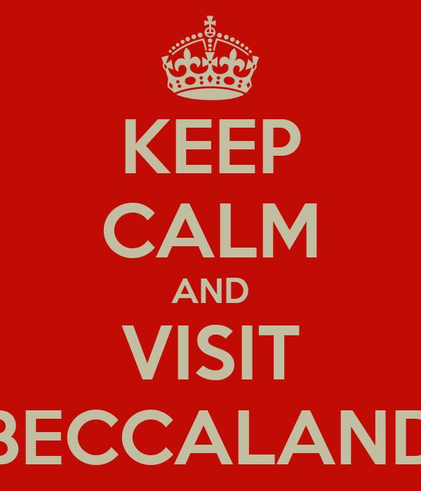 KEEP CALM AND VISIT BECCALAND