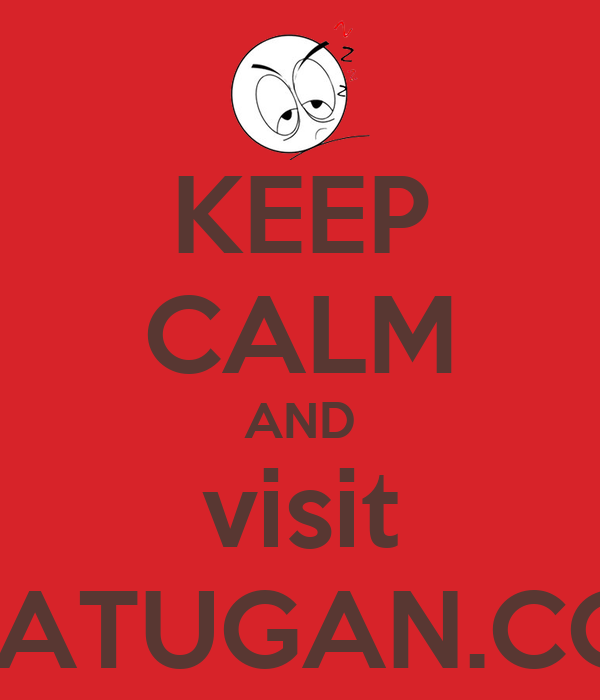 KEEP CALM AND visit BHATUGAN.COM