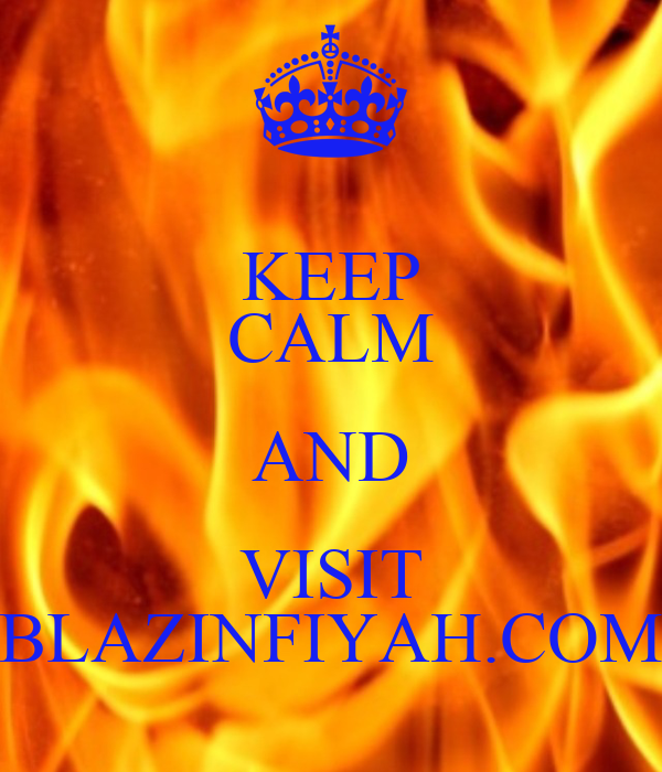 KEEP CALM AND VISIT BLAZINFIYAH.COM