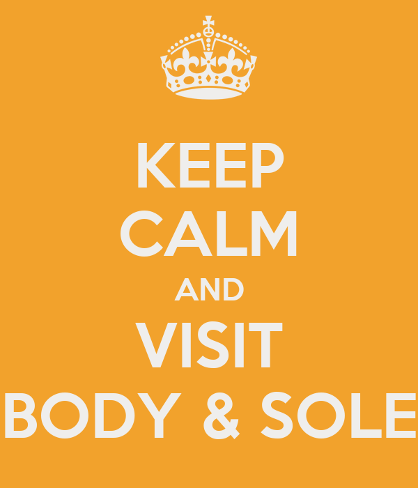 KEEP CALM AND VISIT BODY & SOLE