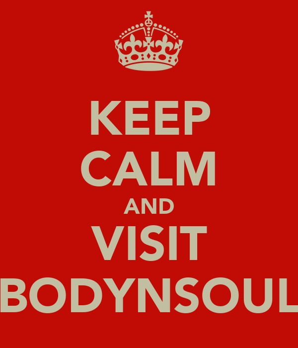 KEEP CALM AND VISIT BODYNSOUL