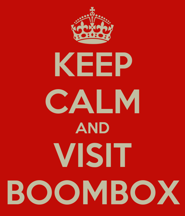 KEEP CALM AND VISIT BOOMBOX